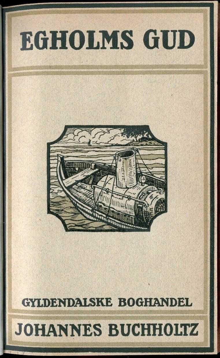 Hjorth Larsen: : Egholms Gud (1915) - en roman af Johannes Bucholtz - Kap. 1