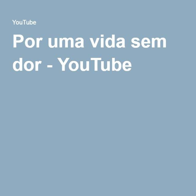 Por uma vida sem dor - YouTube
