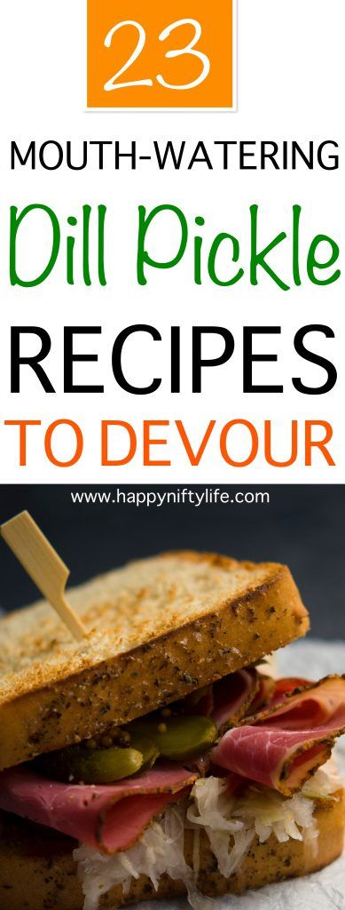 23 Dill Pickle Recipes You Will Want to Devour Right Now