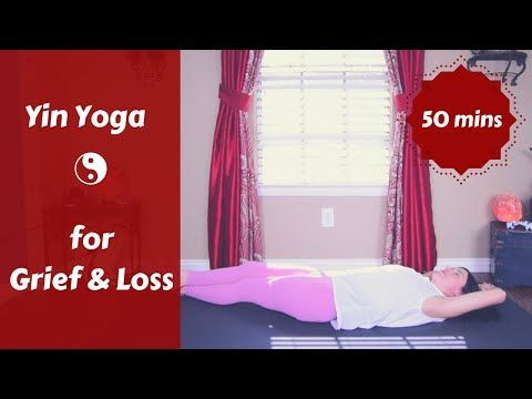 yin yoga for grief  loss 50 mins  youtube  yin yoga