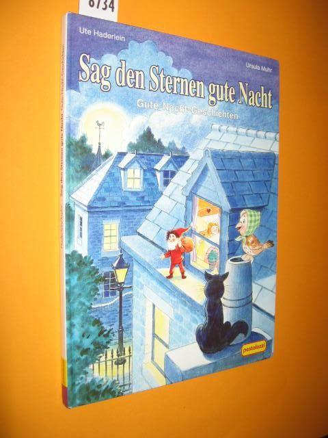 Sag den Sternen gute Nacht. Gute-Nacht-Geschichten. Illustriert: Haderlein, Ute/ Muhr,