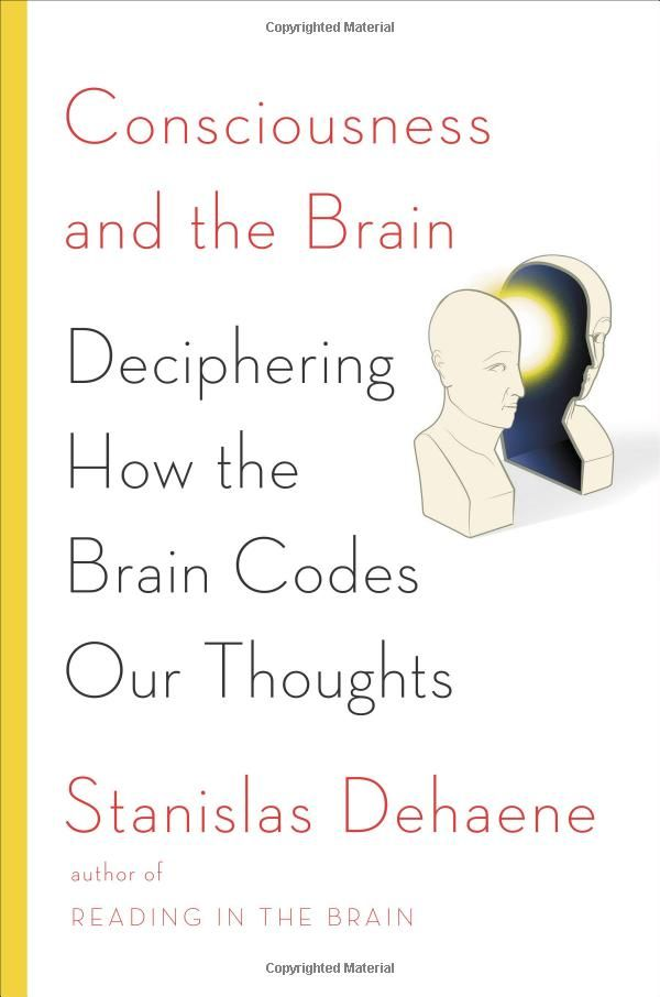 Consciousness And The Brain Deciphering How The Brain Codes Our Thoughts By Stanislas Dehaene Books Science Neuroscience Co Brain Book Science Books Books