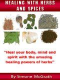 Healing With Herbs And Spices: Heal Your Body, Mind And Spirit With The Amazing Healing Powers Of Herbs:Amazon:Kindle Store