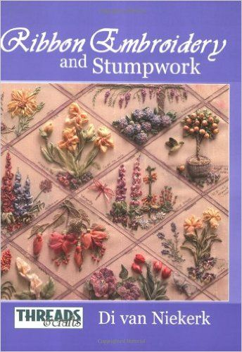 The Threads & Crafts book of Ribbon Embroidery and Stumpwork (Threads & Crafts): Di van Niekerk: 9781844480906: Amazon.com: Books