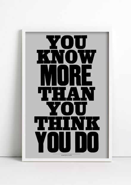 Typeverything.com    'You know more than you think you do' by Anthony Burrill.