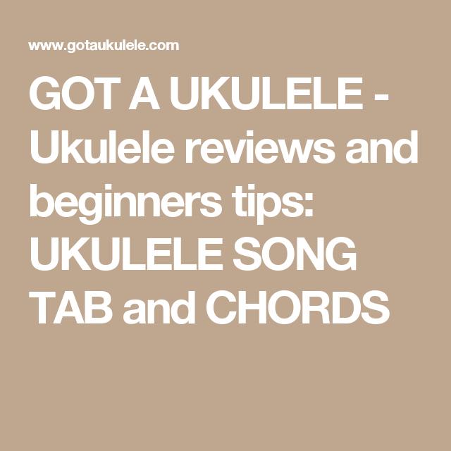 Got A Ukulele Ukulele Reviews And Beginners Tips Ukulele Song Tab