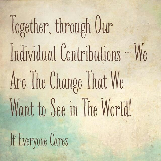 Together, we can be the change in this world..