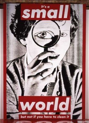 """Barbara Kruger, """"It's a small world, but not if you have to clean it"""""""