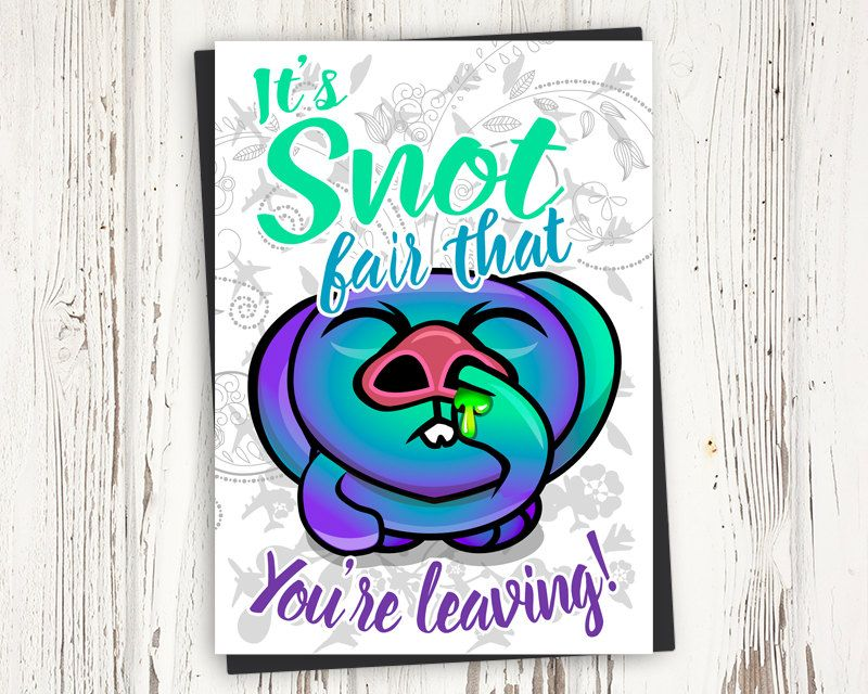 Printable Going Away Card - It\u0027s snot fair that you\u0027re leaving - printable goodbye cards