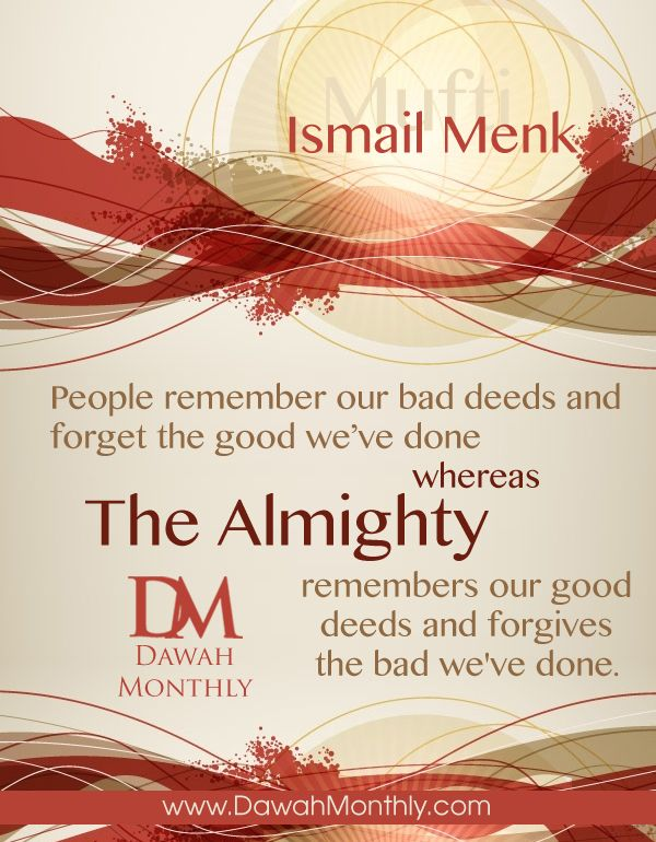 People remember our bad deeds and forget the good we've ...