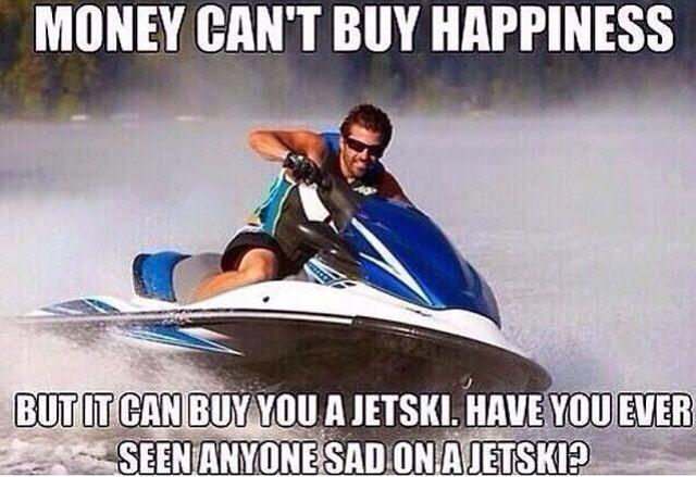 Lol So True Love Going On A Jet Skis Jet Ski Money Cant Buy Happiness Best Jet Ski