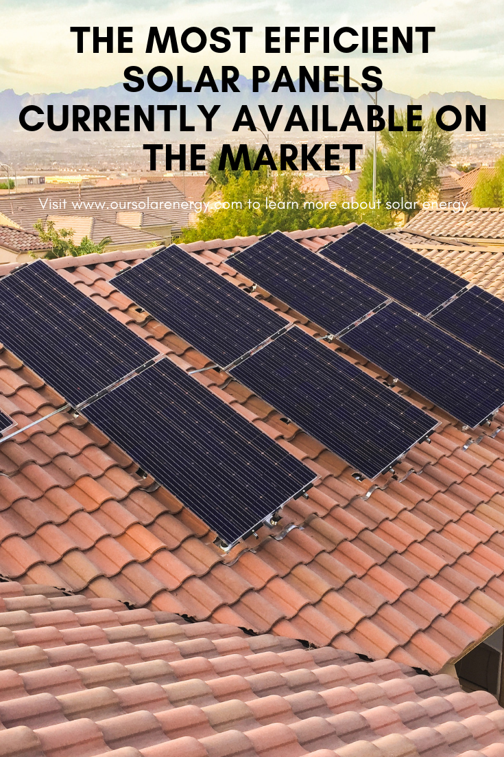 When You Learn About The Most Efficient Solar Panels On The Market You Will Be Able To Choose Ones That Can Pro Most Efficient Solar Panels Solar Solar Panels