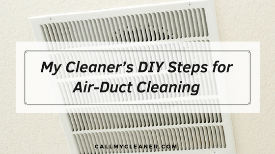 My Cleaner's DIY Steps for AirDuct Cleaning Clean air