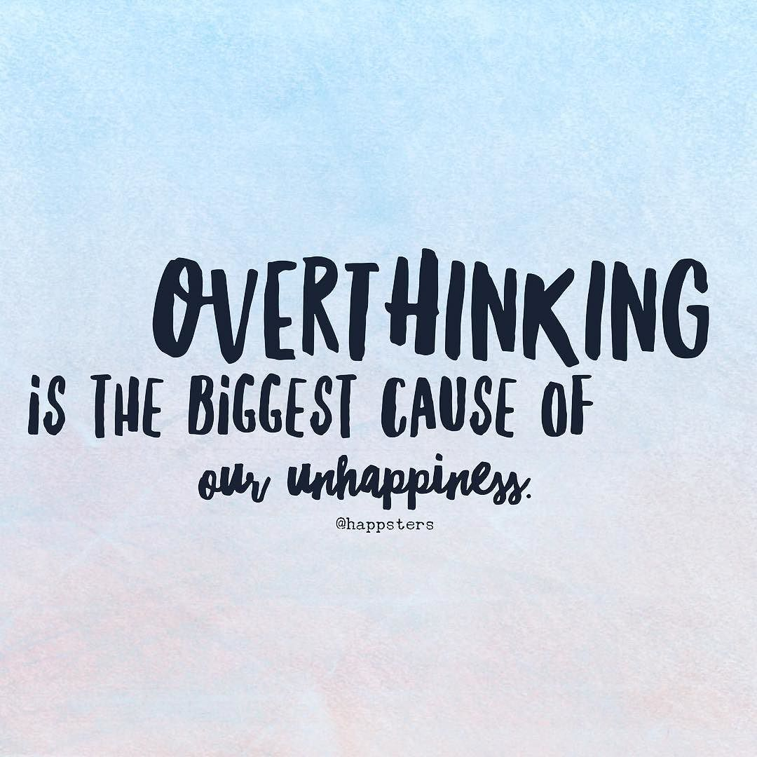 overthinking is the biggest cause of our unhappiness today make overthinking is the biggest cause of our unhappiness today make it your goal to live