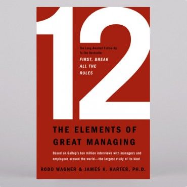 12 The Elements Of Great Managing Books Employee Engagement Gallup Book Community