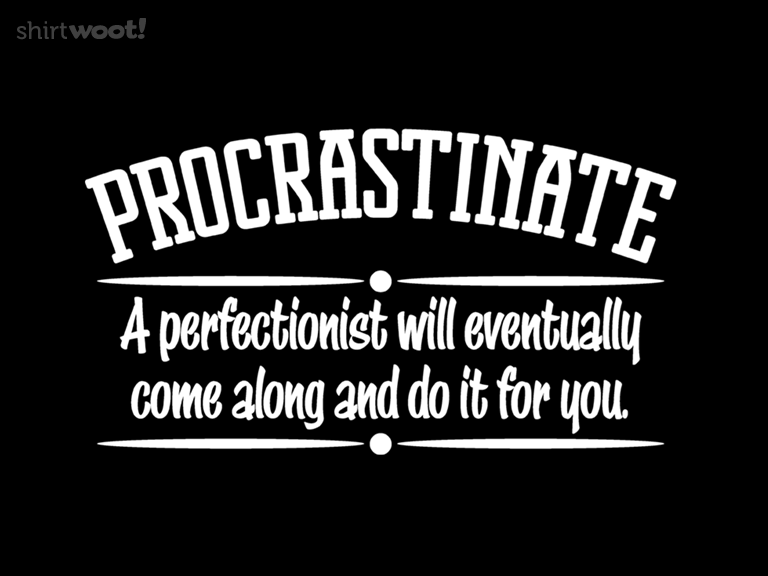 Proactive Procrastinator 19 00 Free Shipping Procrastination Quotes Procrastination Funny Quotes