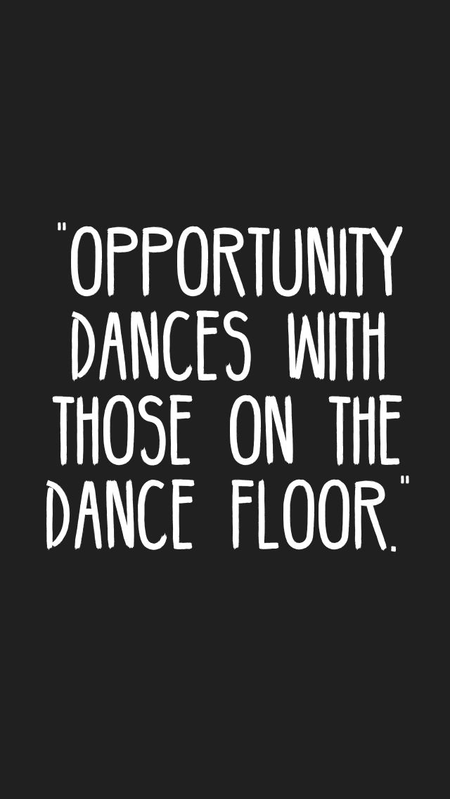 Opportunity dances with those on the dance floor.