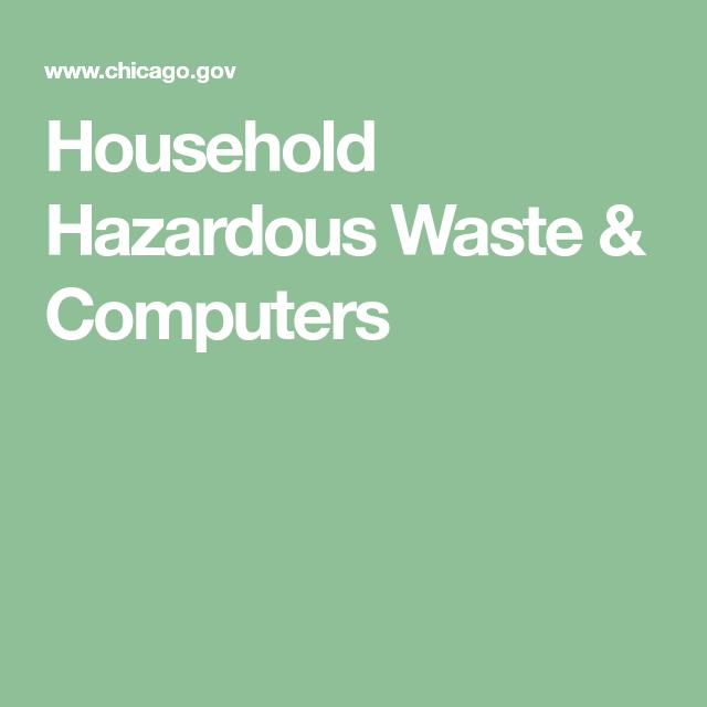 Household Hazardous Waste Batteries Medications Computers 1150 N North Branch Street Household Hazardous Waste Computer Recycling Hazardous Waste