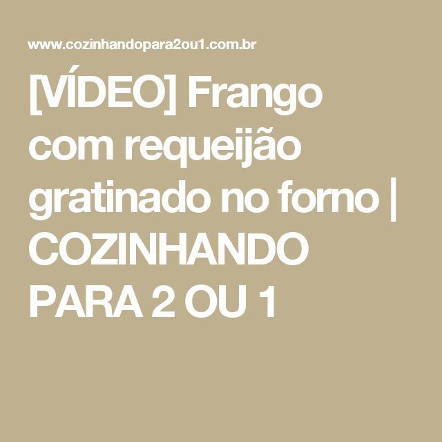 [VÍDEO] Frango com requeijão gratinado no forno | COZINHANDO PARA 2 OU 1