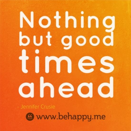 Nothing but good times ahead | Truth | Quotes, Positive attitude