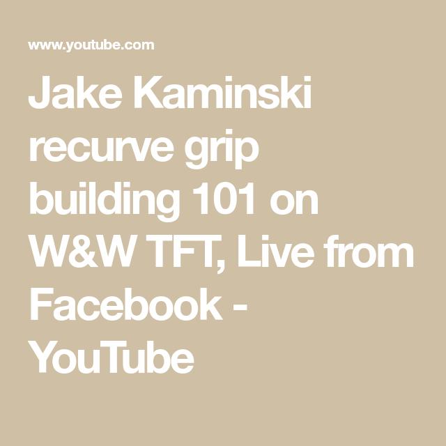 Jake Kaminski recurve grip building 101 on W&W TFT, Live