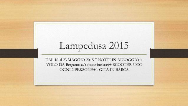 http://www.slideshare.net/vaniafacchini28/lampedusa-2015-promozione-maggio-2015