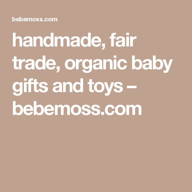 handmade, fair trade, organic baby gifts and toys                         – bebemoss.com