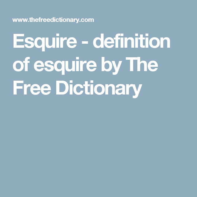 Esquire Definition Of Esquire By The Free Dictionary Free Dictionary Words Matter Dictionary