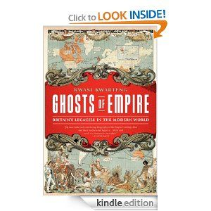 Amazon.com: Ghosts of Empire: Britains Legacies in the Modern World eBook: Kwasi Kwarteng: Kindle Store