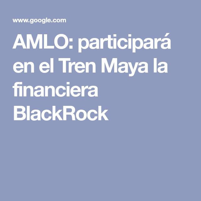 Amlo Participara En El Tren Maya La Financiera Blackrock In 2020 Boarding Pass