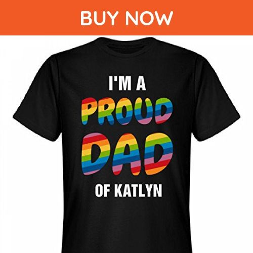 Gay Pride Proud Dad Of Katlyn: Unisex Next Level Premium T-Shirt - Relatives and family shirts (*Amazon Partner-Link)