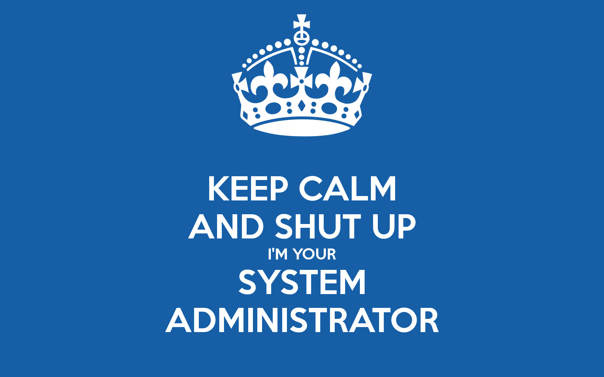 Administrator - I M Your System Administrator Another