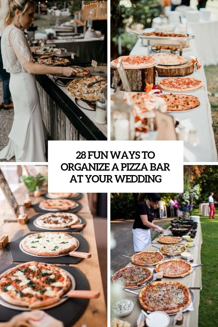Fun Ways To Organize A Pizza Bar At Your Wedding Cover Weddingfavorsgroomsmen Wedding Food Menu Pizza Wedding Wedding Food Bars