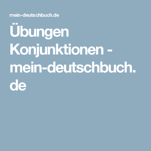 bungen konjunktionen mein deutsch german. Black Bedroom Furniture Sets. Home Design Ideas