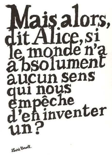 Mais Alors Dit Alice Si Le Monde N A Absolument Aucun Sens Qui