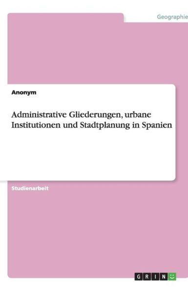 Administrative Gliederungen, urbane Institutionen und Stadtplanung in Spanien