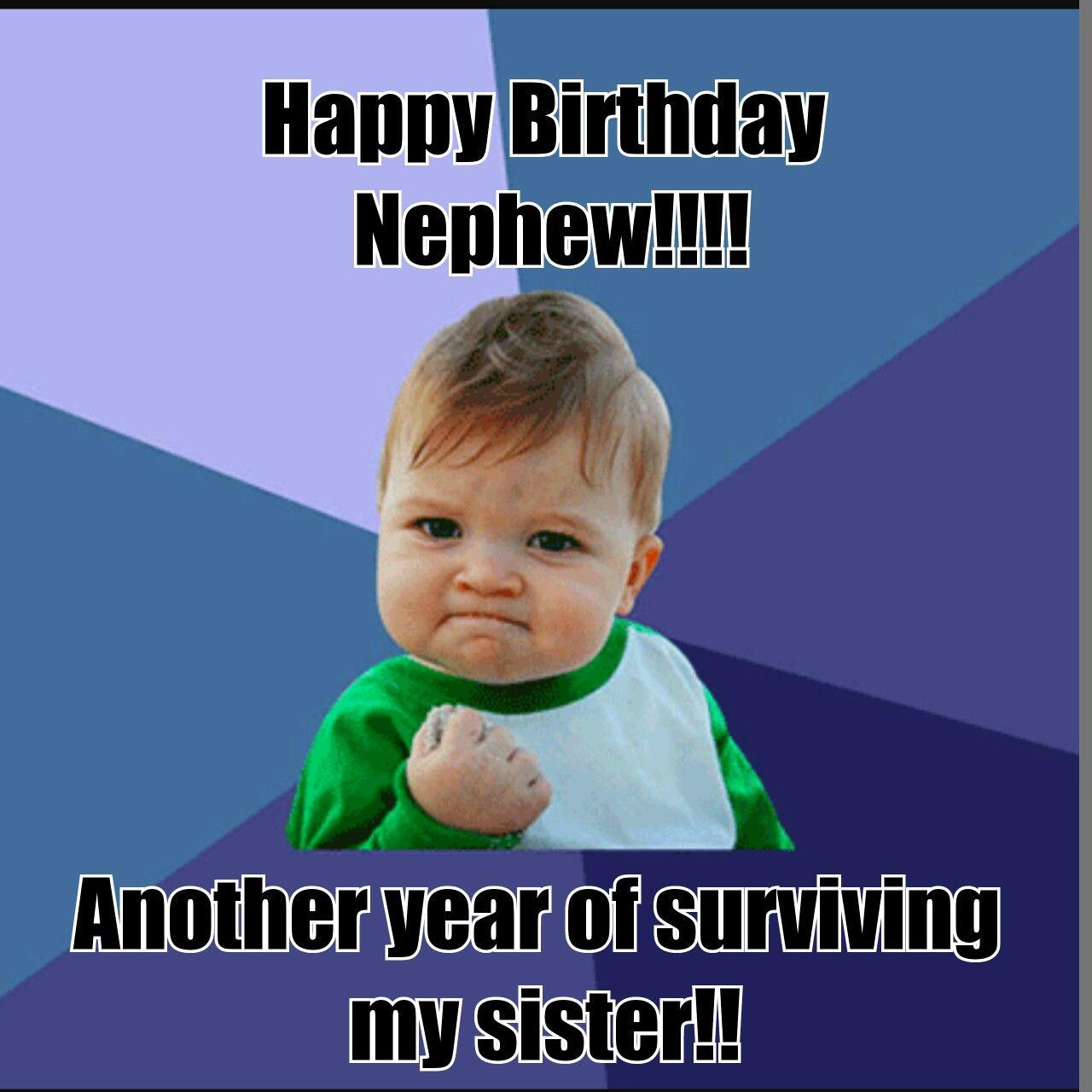 Happy Birthday Nephew Another Year Of Surviving My Sister Happy Birthday Nephew Birthday Wishes For Nephew Nephew Birthday Quotes