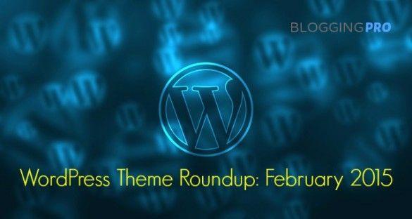 WordPress Theme Roundup: February 2015 | #bloggers #blogging #contentwriter