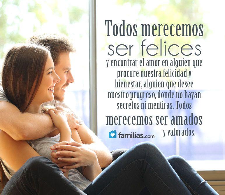 Todos Merecemos Ser Felices Mereces Ser Feliz Ser Feliz Te Amo Como Eres