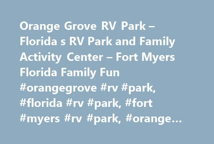 Orange Grove RV Park Florida S And Family Activity Center Fort Myers