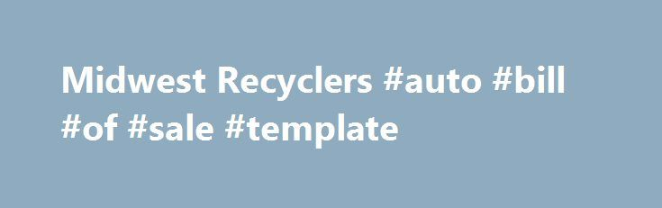 Midwest Recyclers #auto #bill #of #sale #template   philippines