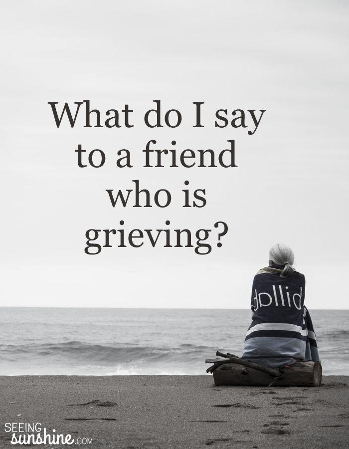 how to help a grieving friend encouragement pinterest grieving