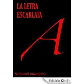 'La letra escarlata', Nathaniel Hawthorne. Puritanismo que nace del odio de algún individuo acomplejado y de la hipocresía social del resto