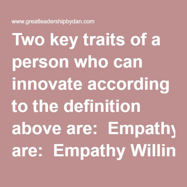 Two Key Traits Of A Person Who Can Innovate According To The Definition  Above Are:
