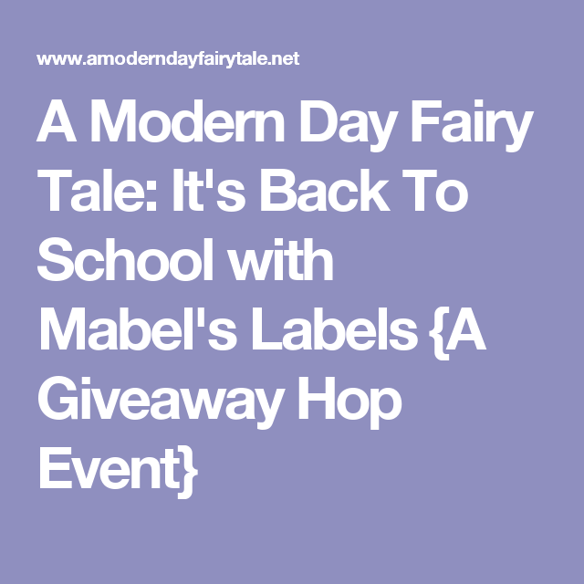 A Modern Day Fairy Tale: It's Back To School with Mabel's Labels {A Giveaway Hop Event}