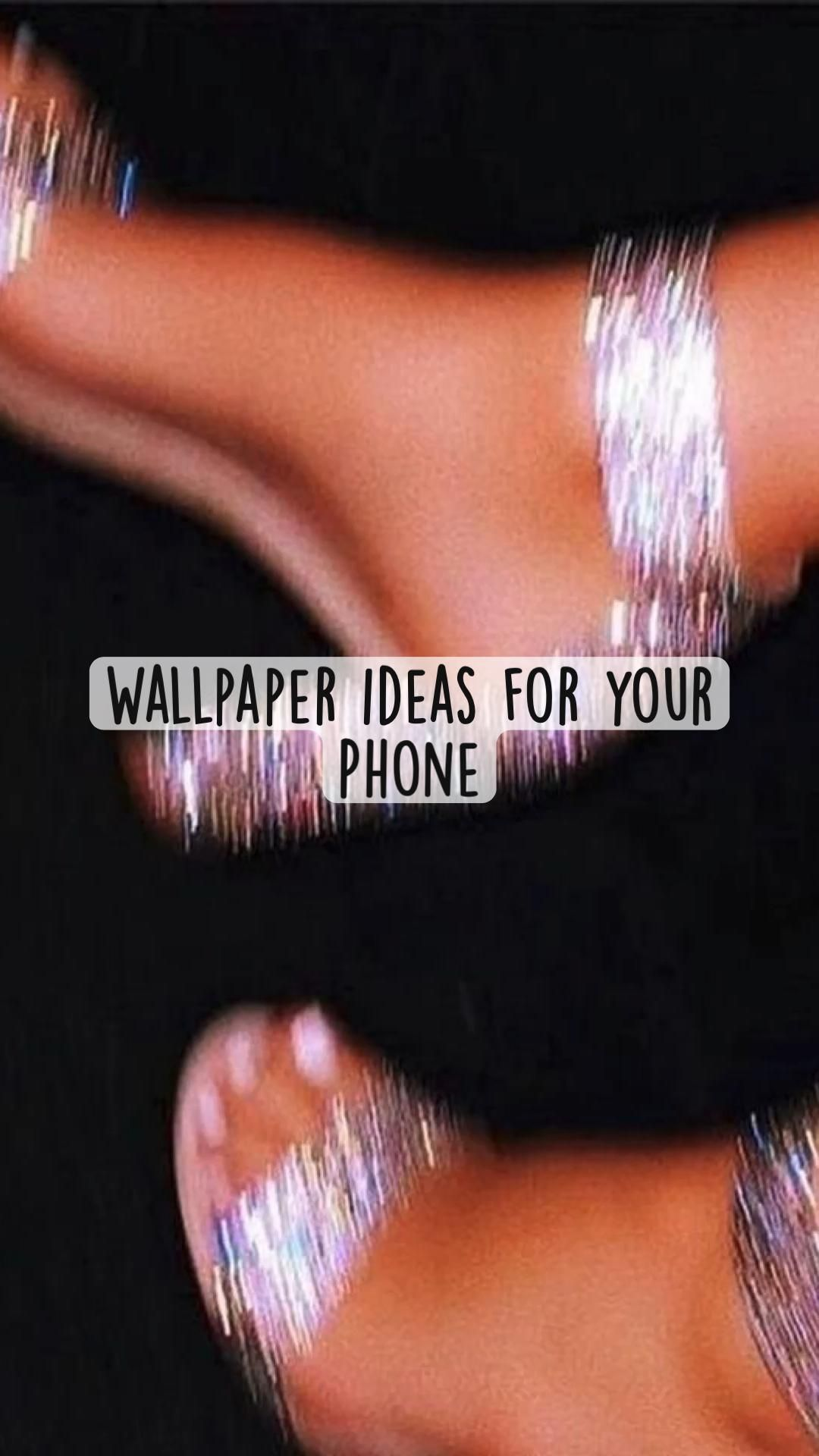 Wallpaper ideas for your  Phone