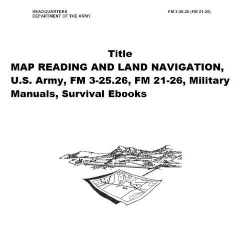 MAP READING AND LAND NAVIGATION, U.S. Army, FM 3-25.26, FM