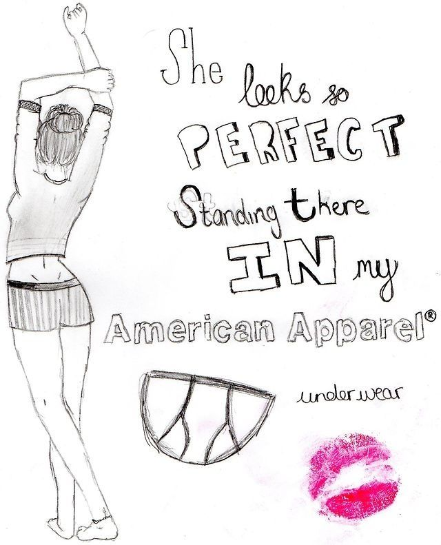 she look so perfect standing there in my american apparel underwear
