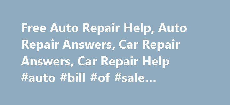 Free Auto Repair Help Auto Repair Answers Car Repair Answers