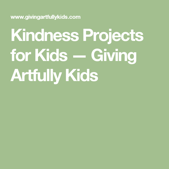 Kindness Projects for Kids — Giving Artfully Kids